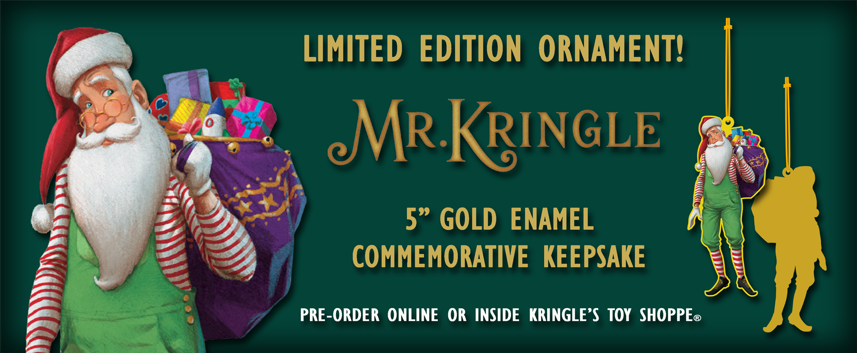 Pre-Order Your Mr. Kringle Ornament Online or purcpurchase inside Kringle's Toy Shoppe!